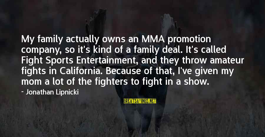 Sports Family Sayings By Jonathan Lipnicki: My family actually owns an MMA promotion company, so it's kind of a family deal.