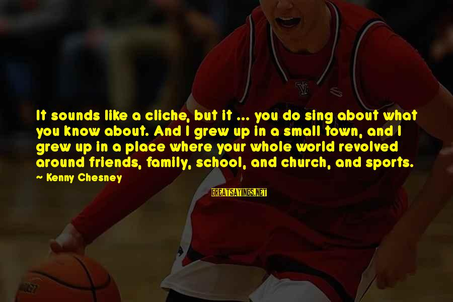 Sports Family Sayings By Kenny Chesney: It sounds like a cliche, but it ... you do sing about what you know