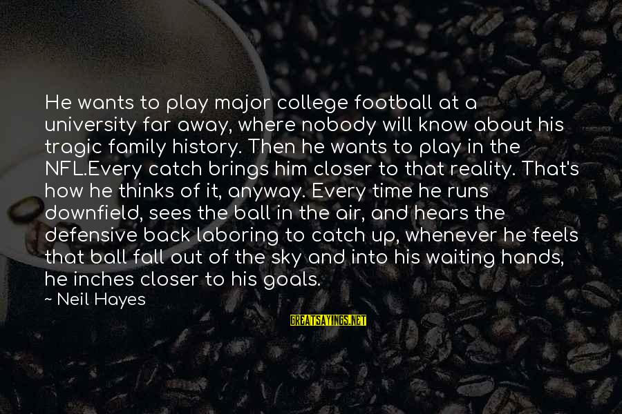 Sports Family Sayings By Neil Hayes: He wants to play major college football at a university far away, where nobody will