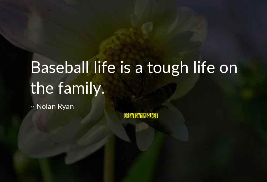 Sports Family Sayings By Nolan Ryan: Baseball life is a tough life on the family.
