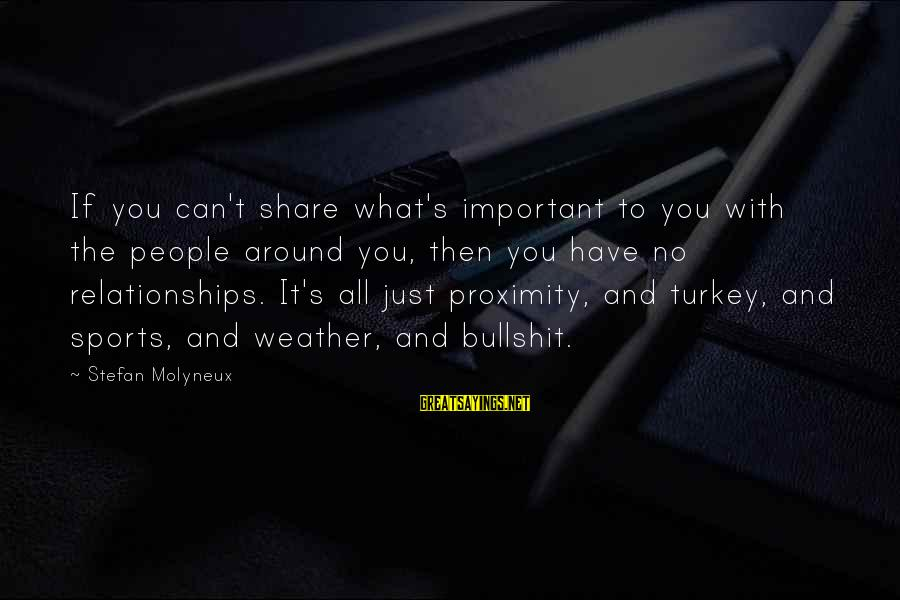 Sports Family Sayings By Stefan Molyneux: If you can't share what's important to you with the people around you, then you