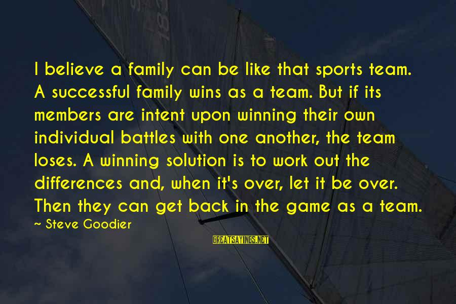 Sports Family Sayings By Steve Goodier: I believe a family can be like that sports team. A successful family wins as