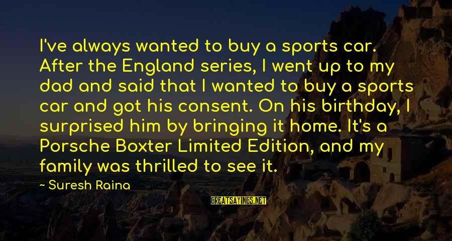 Sports Family Sayings By Suresh Raina: I've always wanted to buy a sports car. After the England series, I went up