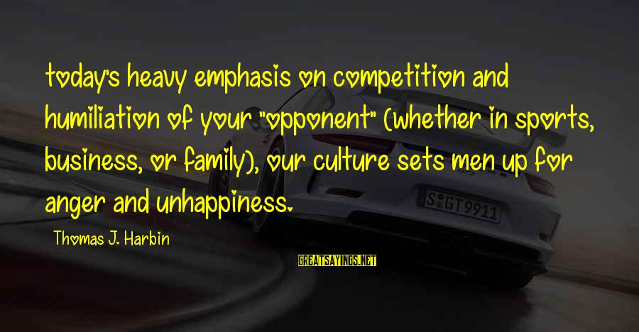 "Sports Family Sayings By Thomas J. Harbin: today's heavy emphasis on competition and humiliation of your ""opponent"" (whether in sports, business, or"