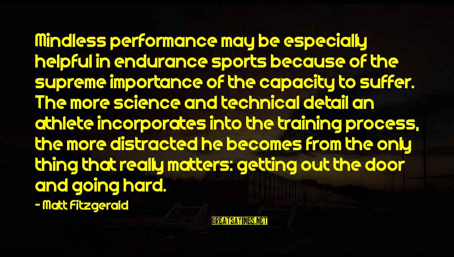 Sports Training Hard Sayings By Matt Fitzgerald: Mindless performance may be especially helpful in endurance sports because of the supreme importance of