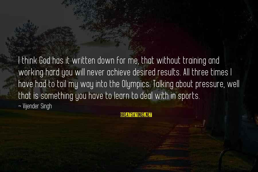 Sports Training Hard Sayings By Vijender Singh: I think God has it written down for me, that without training and working hard