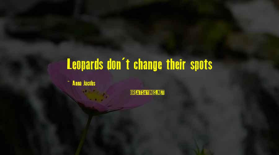 Spots Sayings By Anna Jacobs: Leopards don't change their spots