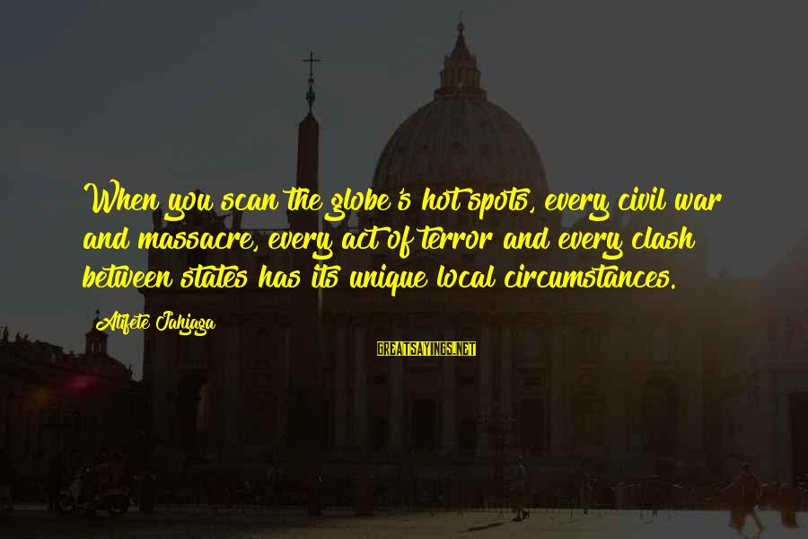 Spots Sayings By Atifete Jahjaga: When you scan the globe's hot spots, every civil war and massacre, every act of