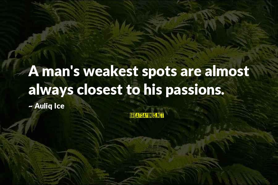 Spots Sayings By Auliq Ice: A man's weakest spots are almost always closest to his passions.