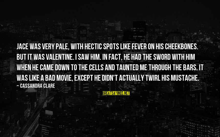 Spots Sayings By Cassandra Clare: Jace was very pale, with hectic spots like fever on his cheekbones. But it was