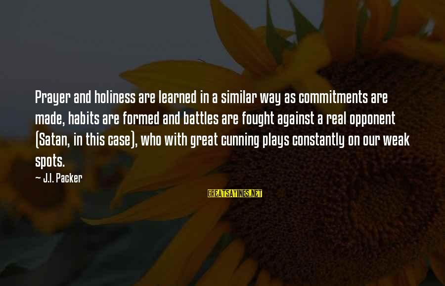 Spots Sayings By J.I. Packer: Prayer and holiness are learned in a similar way as commitments are made, habits are