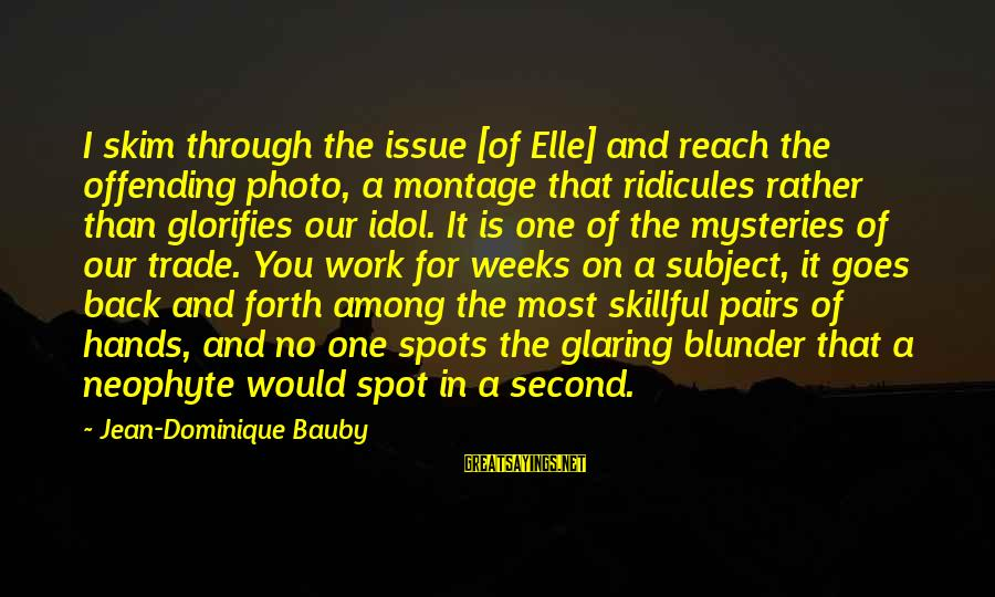 Spots Sayings By Jean-Dominique Bauby: I skim through the issue [of Elle] and reach the offending photo, a montage that
