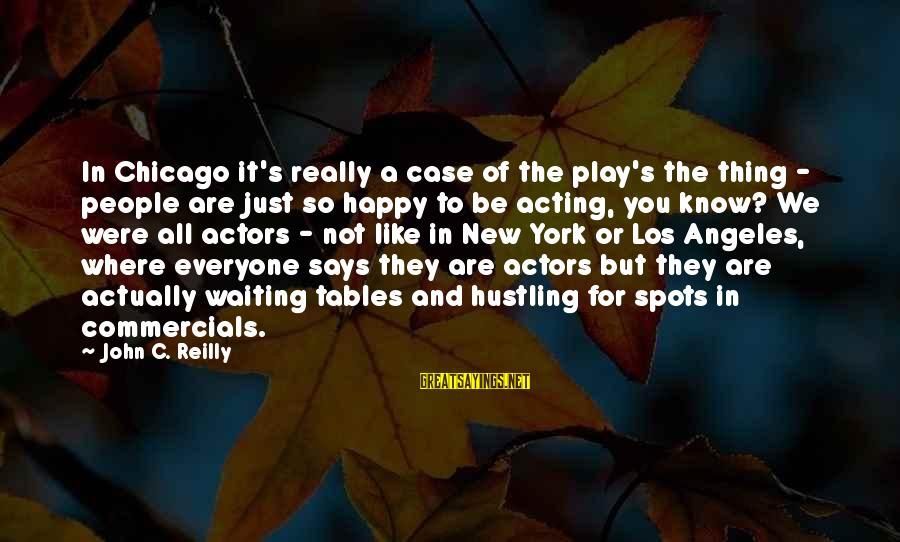 Spots Sayings By John C. Reilly: In Chicago it's really a case of the play's the thing - people are just