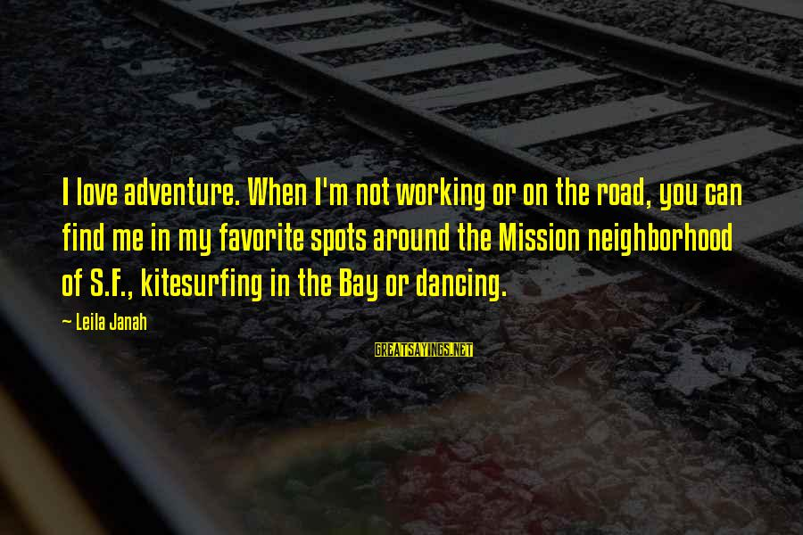 Spots Sayings By Leila Janah: I love adventure. When I'm not working or on the road, you can find me