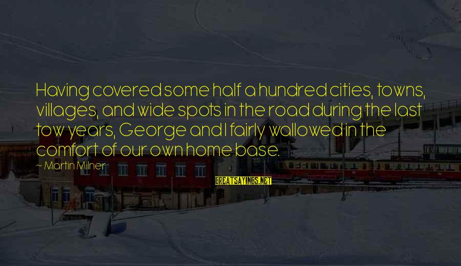 Spots Sayings By Martin Milner: Having covered some half a hundred cities, towns, villages, and wide spots in the road