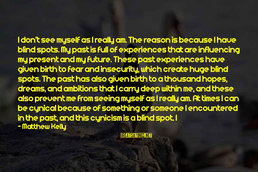 Spots Sayings By Matthew Kelly: I don't see myself as I really am. The reason is because I have blind