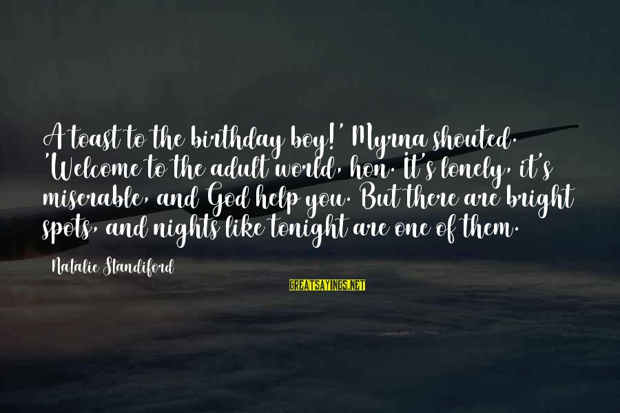 Spots Sayings By Natalie Standiford: A toast to the birthday boy!' Myrna shouted. 'Welcome to the adult world, hon. It's