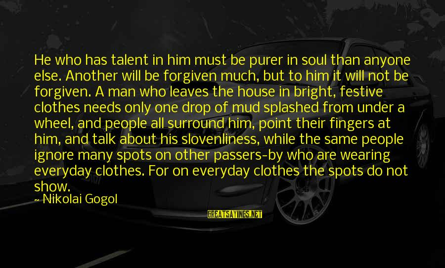 Spots Sayings By Nikolai Gogol: He who has talent in him must be purer in soul than anyone else. Another