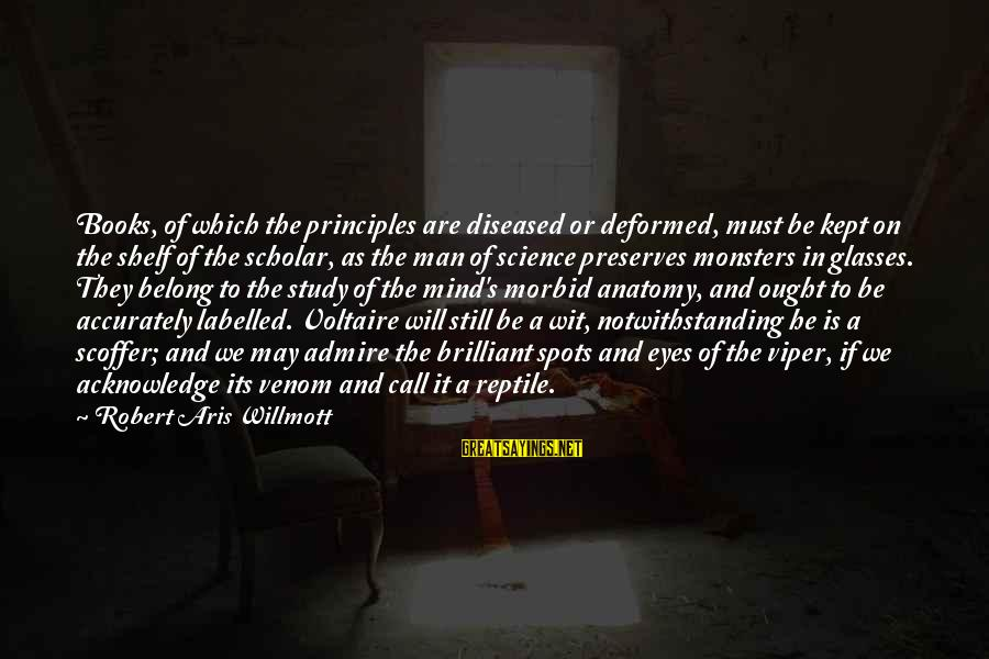 Spots Sayings By Robert Aris Willmott: Books, of which the principles are diseased or deformed, must be kept on the shelf