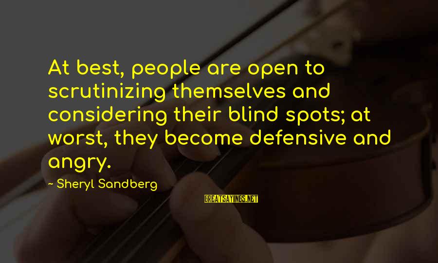 Spots Sayings By Sheryl Sandberg: At best, people are open to scrutinizing themselves and considering their blind spots; at worst,