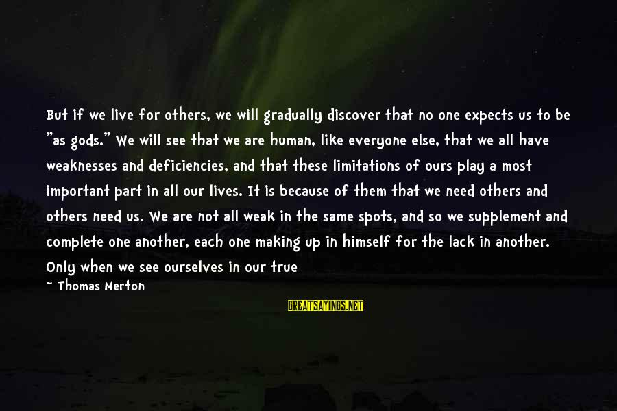 Spots Sayings By Thomas Merton: But if we live for others, we will gradually discover that no one expects us