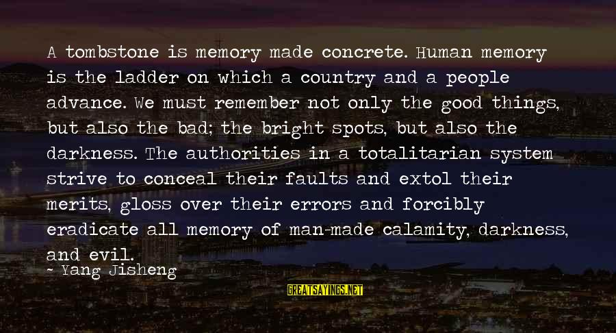 Spots Sayings By Yang Jisheng: A tombstone is memory made concrete. Human memory is the ladder on which a country