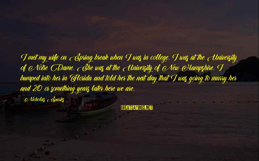 Spring Break College Sayings By Nicholas Sparks: I met my wife on Spring break when I was in college. I was at