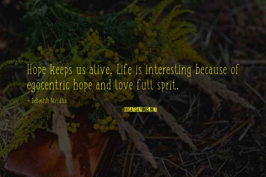Sprit Sayings By Debasish Mridha: Hope keeps us alive. Life is interesting because of egocentric hope and love full sprit.