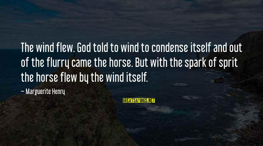 Sprit Sayings By Marguerite Henry: The wind flew. God told to wind to condense itself and out of the flurry