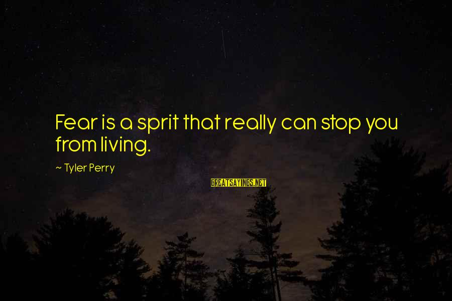 Sprit Sayings By Tyler Perry: Fear is a sprit that really can stop you from living.