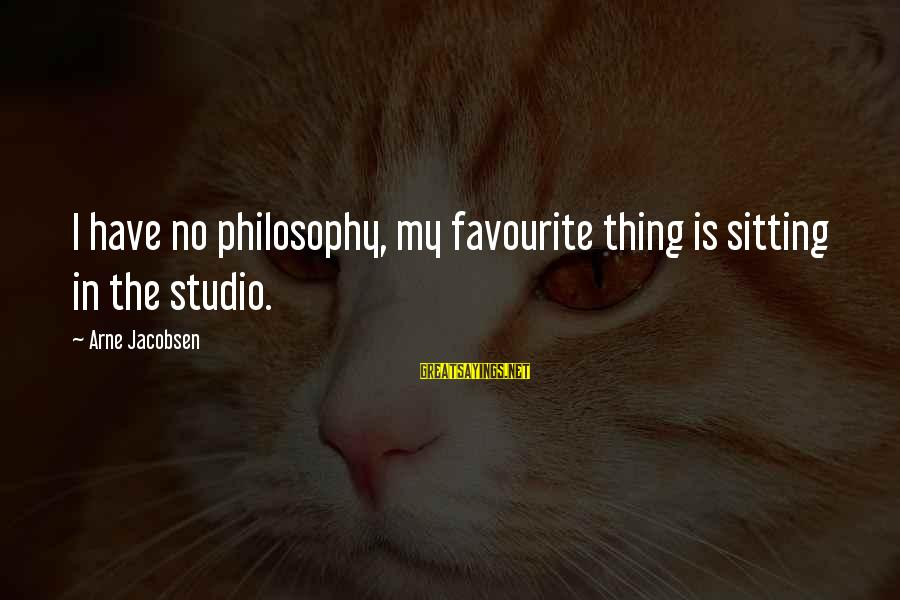 Sqlcmd Using Sayings By Arne Jacobsen: I have no philosophy, my favourite thing is sitting in the studio.