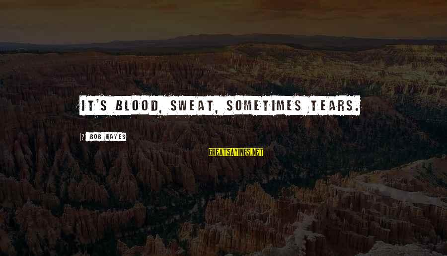 Sqlcmd Using Sayings By Bob Hayes: It's blood, sweat, sometimes tears.