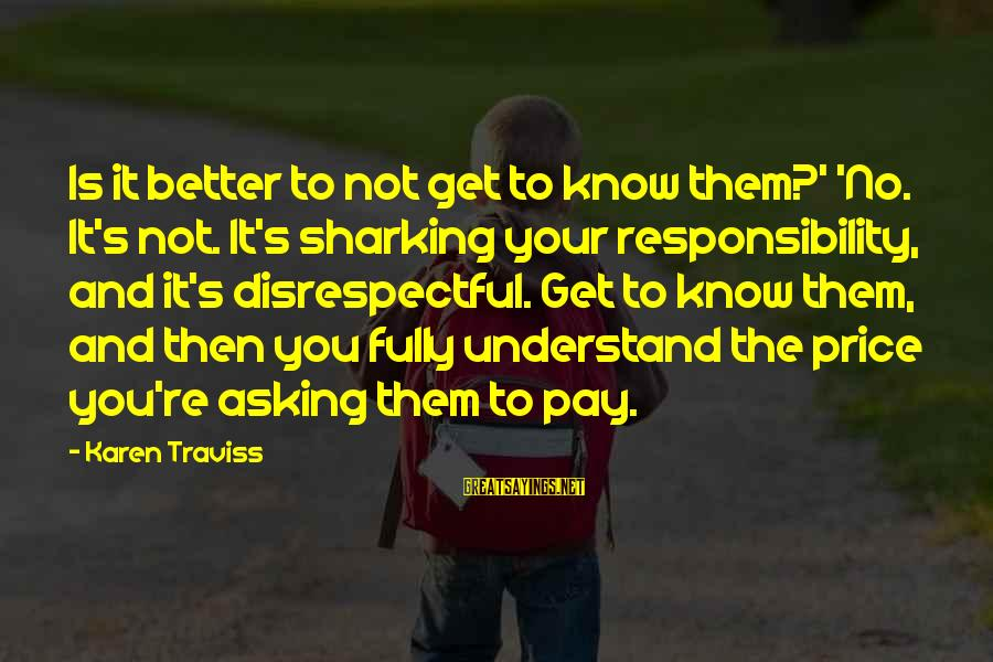 Sqlcmd Using Sayings By Karen Traviss: Is it better to not get to know them?' 'No. It's not. It's sharking your