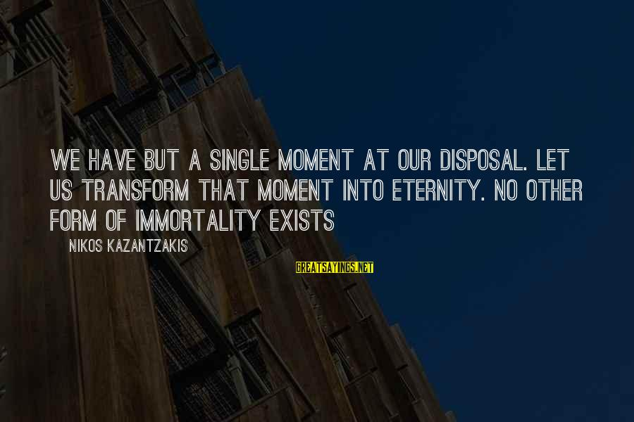 Sqlcmd Using Sayings By Nikos Kazantzakis: We have but a single moment at our disposal. Let us transform that moment into
