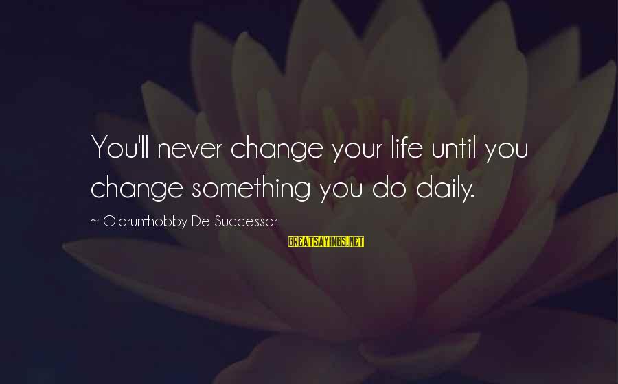 Sqlcmd Using Sayings By Olorunthobby De Successor: You'll never change your life until you change something you do daily.