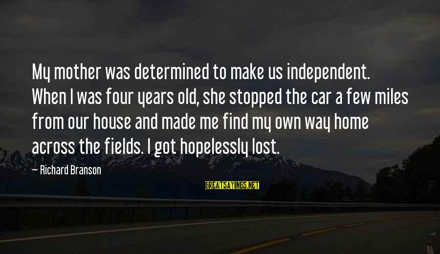 Sqlcmd Using Sayings By Richard Branson: My mother was determined to make us independent. When I was four years old, she