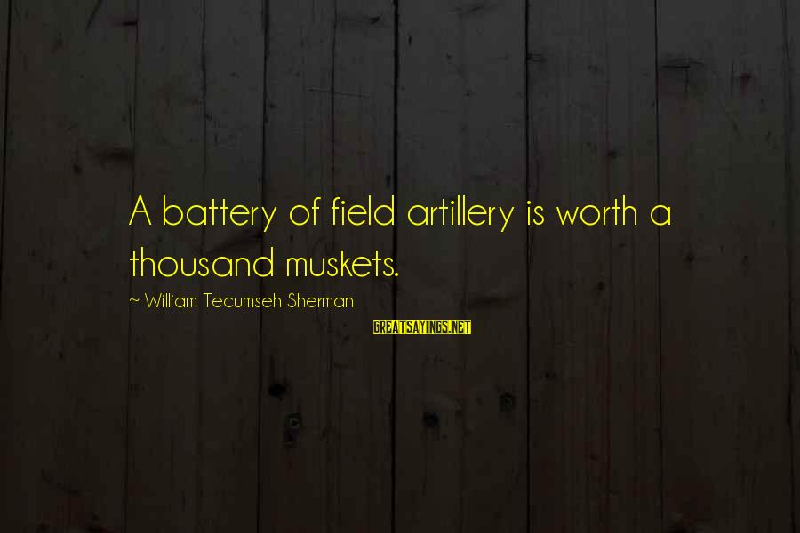 Sqlcmd Using Sayings By William Tecumseh Sherman: A battery of field artillery is worth a thousand muskets.