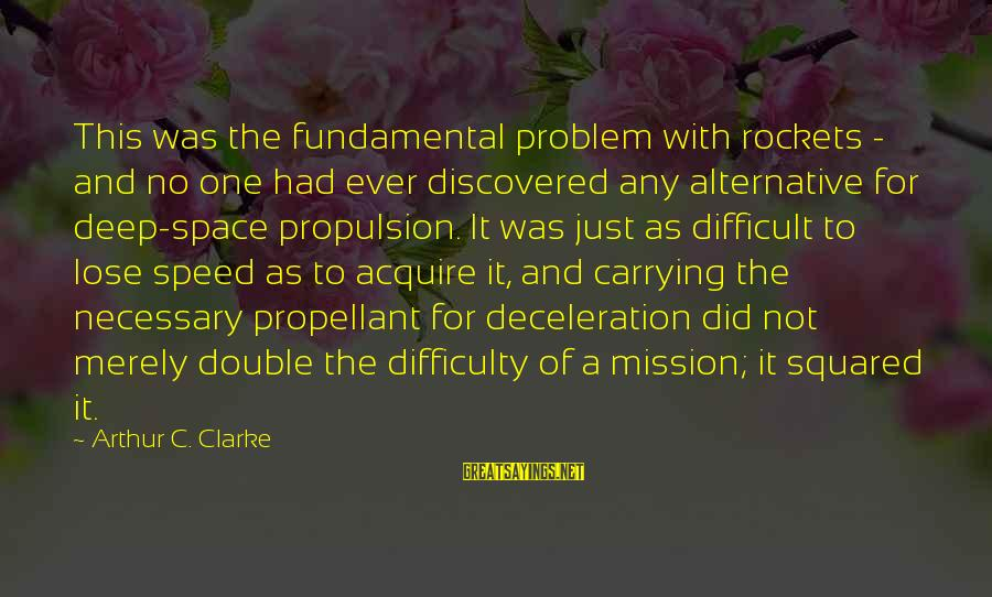 Squared Sayings By Arthur C. Clarke: This was the fundamental problem with rockets - and no one had ever discovered any