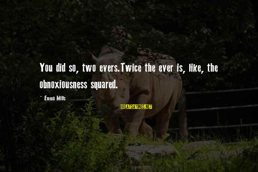 Squared Sayings By Emma Mills: You did so, two evers.Twice the ever is, like, the obnoxiousness squared.
