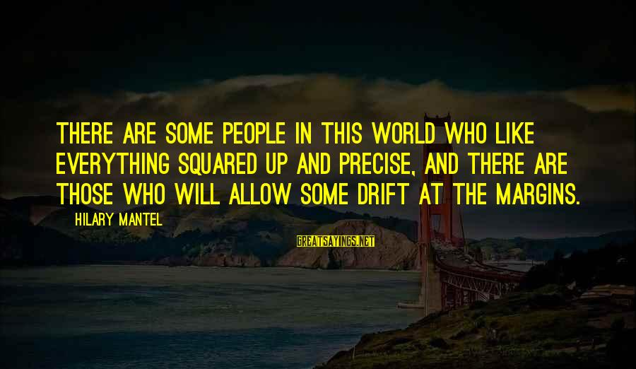 Squared Sayings By Hilary Mantel: There are some people in this world who like everything squared up and precise, and