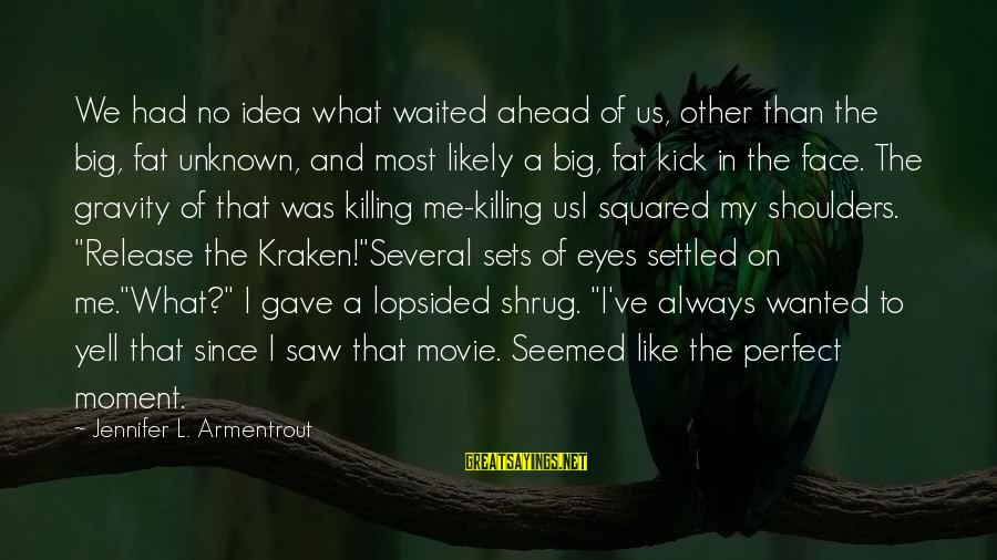 Squared Sayings By Jennifer L. Armentrout: We had no idea what waited ahead of us, other than the big, fat unknown,