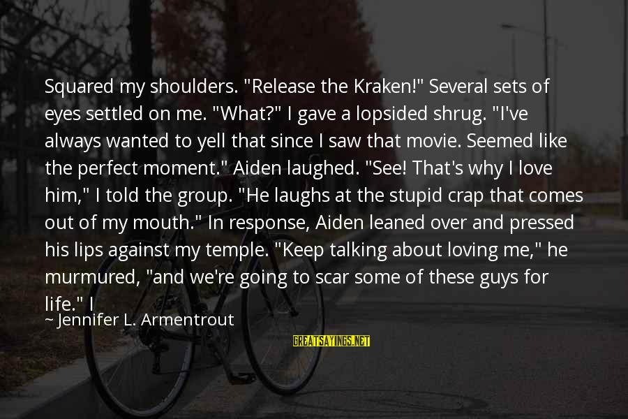 """Squared Sayings By Jennifer L. Armentrout: Squared my shoulders. """"Release the Kraken!"""" Several sets of eyes settled on me. """"What?"""" I"""