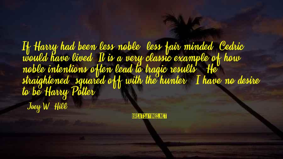 Squared Sayings By Joey W. Hill: If Harry had been less noble, less fair-minded, Cedric would have lived. It is a