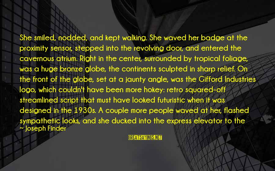 Squared Sayings By Joseph Finder: She smiled, nodded, and kept walking. She waved her badge at the proximity sensor, stepped
