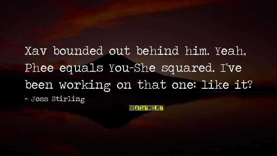 Squared Sayings By Joss Stirling: Xav bounded out behind him. Yeah, Phee equals You-She squared. I've been working on that