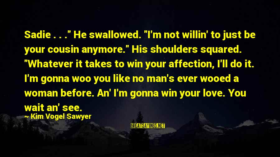 """Squared Sayings By Kim Vogel Sawyer: Sadie . . ."""" He swallowed. """"I'm not willin' to just be your cousin anymore."""""""