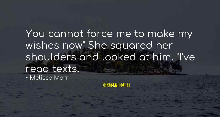 """Squared Sayings By Melissa Marr: You cannot force me to make my wishes now"""" She squared her shoulders and looked"""
