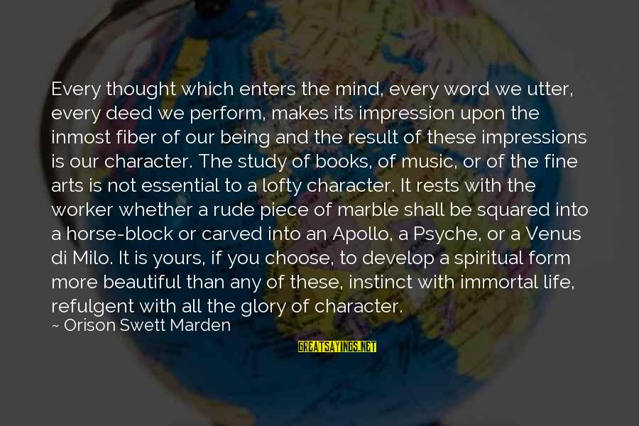 Squared Sayings By Orison Swett Marden: Every thought which enters the mind, every word we utter, every deed we perform, makes