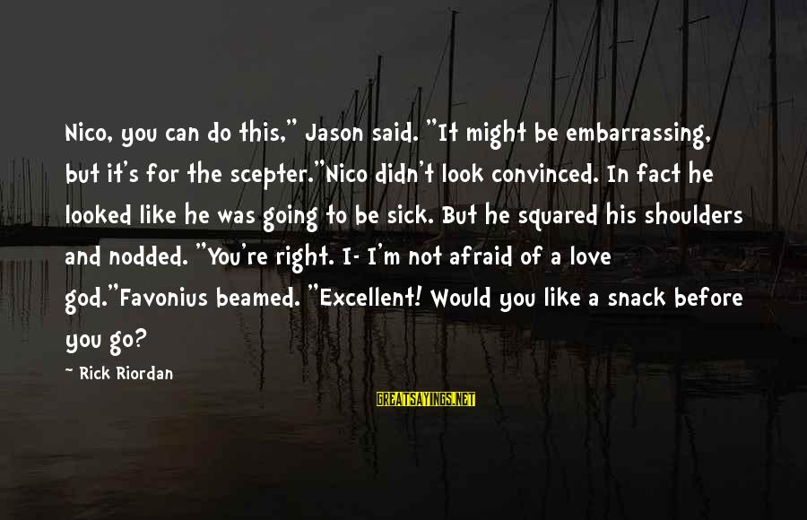 """Squared Sayings By Rick Riordan: Nico, you can do this,"""" Jason said. """"It might be embarrassing, but it's for the"""