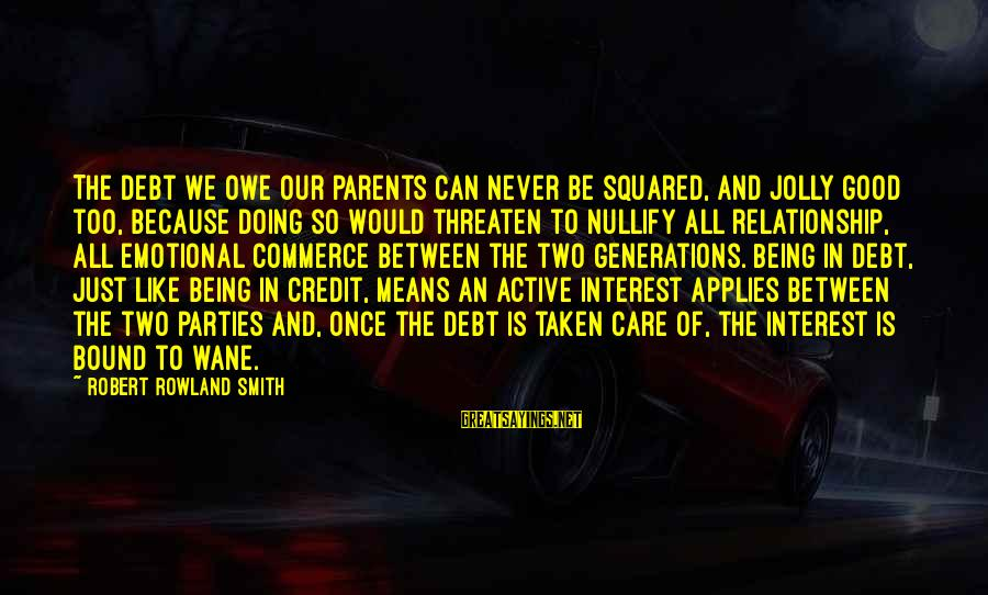 Squared Sayings By Robert Rowland Smith: The debt we owe our parents can never be squared, and jolly good too, because